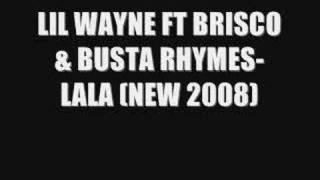 LIL WAYNE FT BRISCO & BUSTA RHYMES- LALA (NEW 2008)