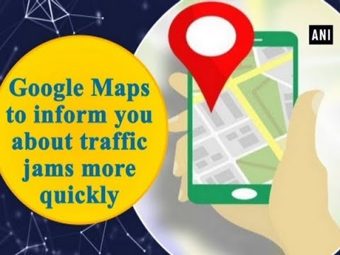 Google Maps To Inform You About Traffic Jams More Quickly - Technology News