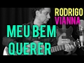 Rodrigo Vianna - Meu bem querer - Acústico MPB, voz e violão, #Projeto365   150-365