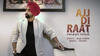 Ajj Di Raat (Full ) | Swarjit Singh | Intoxy | Raji Sidhu | Latest Punjabi Song 2018