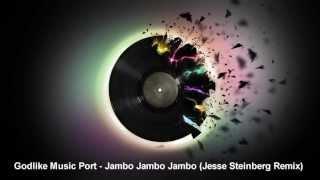 Скачать Godlike Music Port Jambo Jambo Jambo Jesse Steinberg Remix