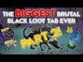 The Biggest Brutal Black Loot Tab Ever!! (Part 2) 18,000+ Kills!