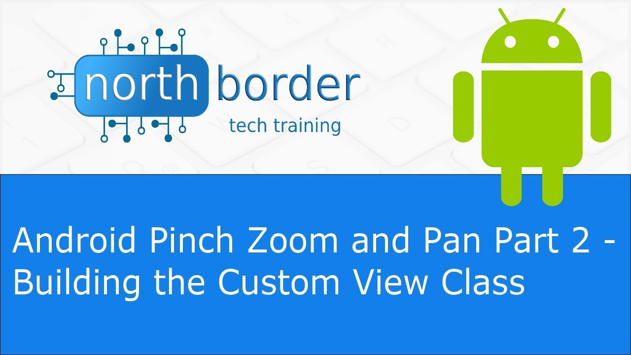 android pinch zoom and pan part 2 building the custom view class