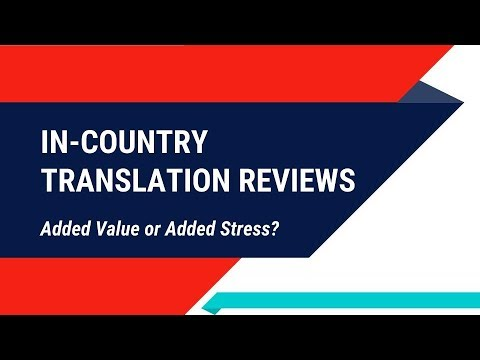 In Country Translation Review: Added Value or Added Stress?