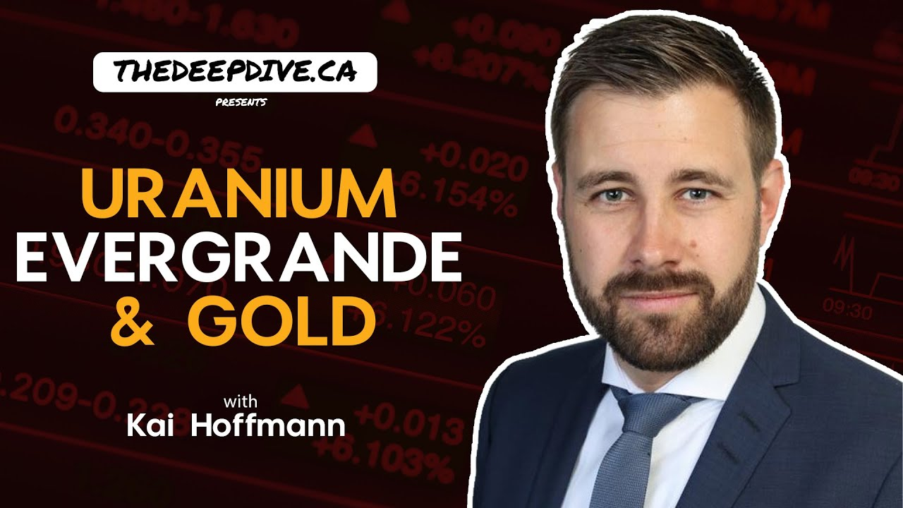 Uranium, Evergrande, & Gold w/ Kai Hoffmann