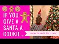 IF YOU GIVE SANTA A COOKIE...