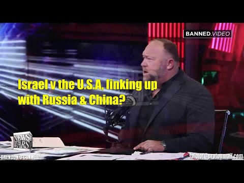 43. ALEX JONES ADMITS ISRAEL HAS SOLD OUT AMERICA TO RUSSIA AND CHINA