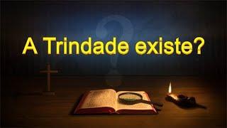 """Palavra de Deus Todo-Poderoso """"A Trindade existe?"""""""