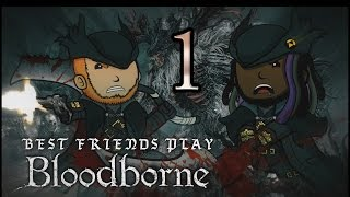 Best Friends Play Bloodborne (Part 1)