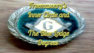 Freemasonry's Inner Circle and The Blue Lodge degrees
