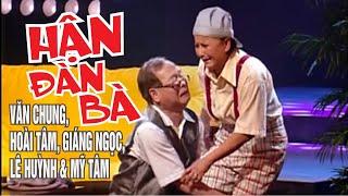 VÂN SƠN 30 Hài Kịch    HÂN ĐÀN BÀ   Văn Chung , Hoài Tâm , Giáng Ngọc , Lê Huỳnh  &  Mỹ Tâm