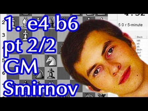 Chess Openings for Black 🎓 GM Smirnov (Owens Defense 1. e4 b6) - Pt 2/2