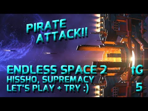 Let's Play + Try Endless Space 2 Supremacy, Hissho - Pirate Attack! #5 |