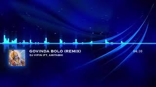 Govinda Bolo Hari Gopal Bolo (Remix) | DJ Vipin Ft. Amitabh Bhattacharya