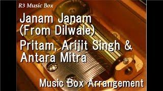 Janam Janam (From Dilwale)/Pritam, Arijit Singh & Antara Mitra [Music Box]