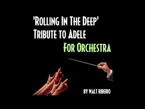 Adele 'Rolling In The Deep' For Orchestra by Walt Ribeiro