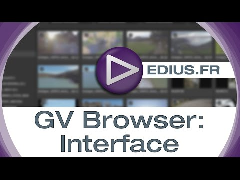 EDIUS.FR Podcast -  GV Browser: Interface