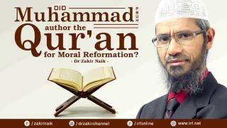 DID MUHAMMAD (PBUH) AUTHOR THE QUR'AN FOR MORAL REFORMATION? DR ZAKIR NAIK
