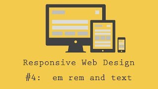 Responsive Web Design Tutorial 4: em rem and making text responsive
