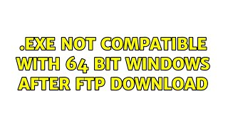 .exe not compatible with 64 bi…