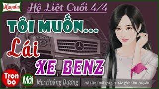 [Trọn bộ] Tôi Muốn Lái Xe Benz - Kim Huyên   Truyện ngôn tình hay đáng nghe một lần