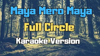 Maya Mero Maya - Full Circle (Karaoke Version)