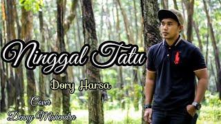 NINGGAL TATU~Dory(Kowe tak sayang sayang) (Didi Kempot) Cover (official music video)