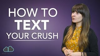 Your on text crush talk to What with