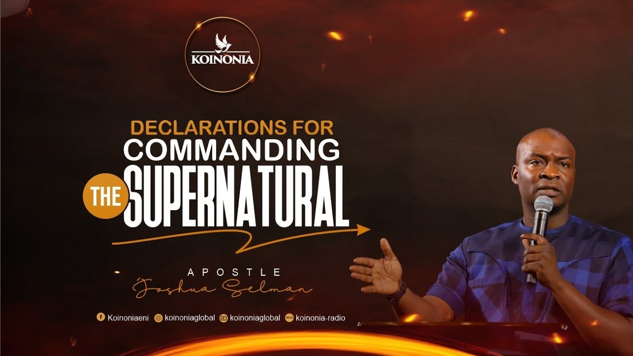 Download DECLARATIONS FOR COMMANDING THE SUPERNATURAL WITH APOSTLE JOSHUA SELMAN (12II09II2021)