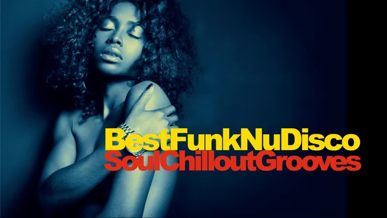 Best Funky Nu Disco - Soul Chillout Grooves