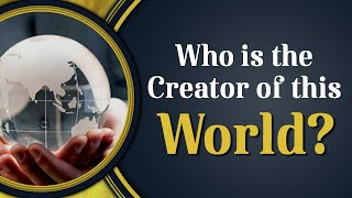 Who is the Creator of this World?