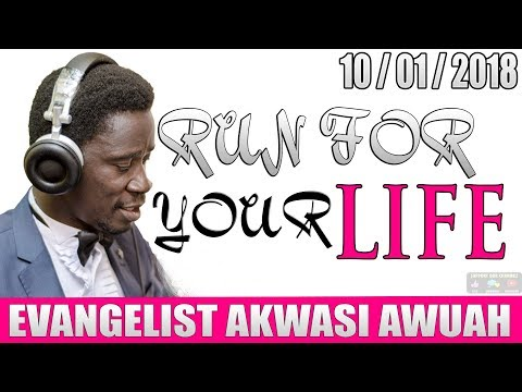 RUN FOR YOUR LIFE BY EVANGELIST AKWASI AWUAH