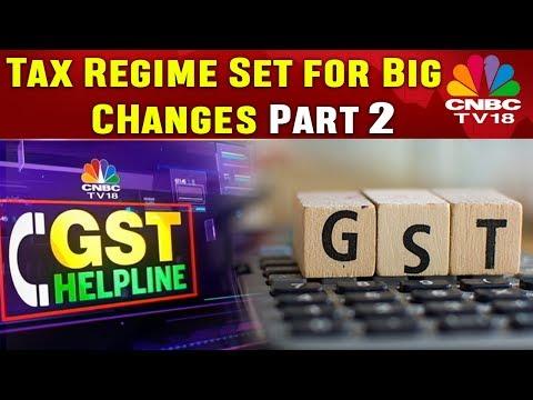 GST | Tax Regime Set for Big CHanges | GST Helpline | Part 2 | CNBC TV18