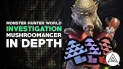 Monster Hunter World | Mushroomancer Explained in Depth