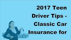 2017 Teen Driver Tips |  Classic Car Insurance for Young Drivers