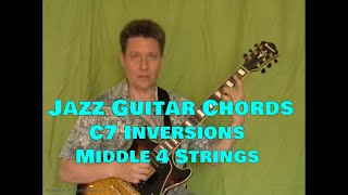 Jazz Guitar Chords, Steve Bloom, C7 Inversions, Middle 4 Strings, Video #32