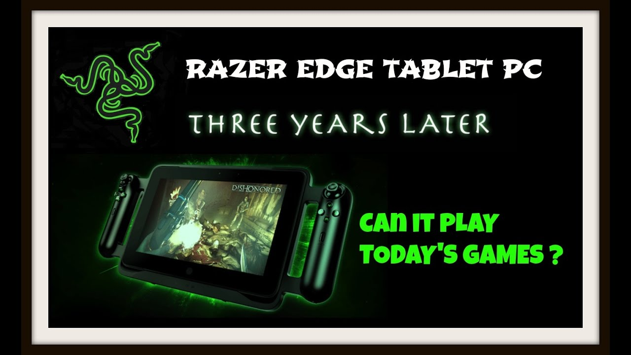 Razer Edge Gaming Tablet 3 Years On Can It Play Today S Games