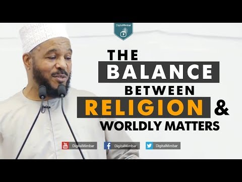 The Balance between Religion & Worldly Matters - Dr Bilal Philips