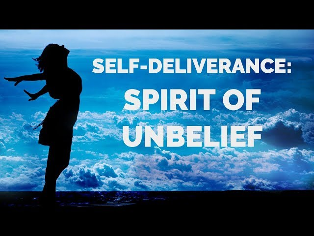 Deliverance from the Spirit of Unbelief | Self-Deliverance Prayers