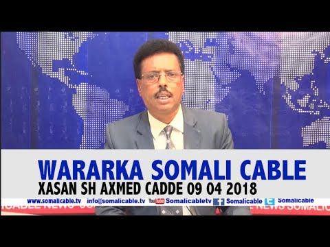 WARARKA SOMALI CABLE 09 04 2018 IYO XASAN SH AXMED CADDE
