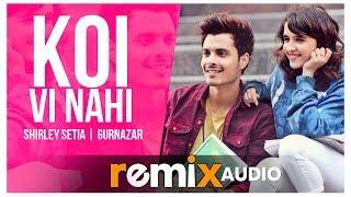 Koi Vi Nahi (Audio Remix) | Gurnazar | Shirley Setia | Dj Bhannu | Latest Remix Songs 2019