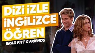 İngilizce Öğrenmek İçin Dizi İzle Friends  Brad Pitt