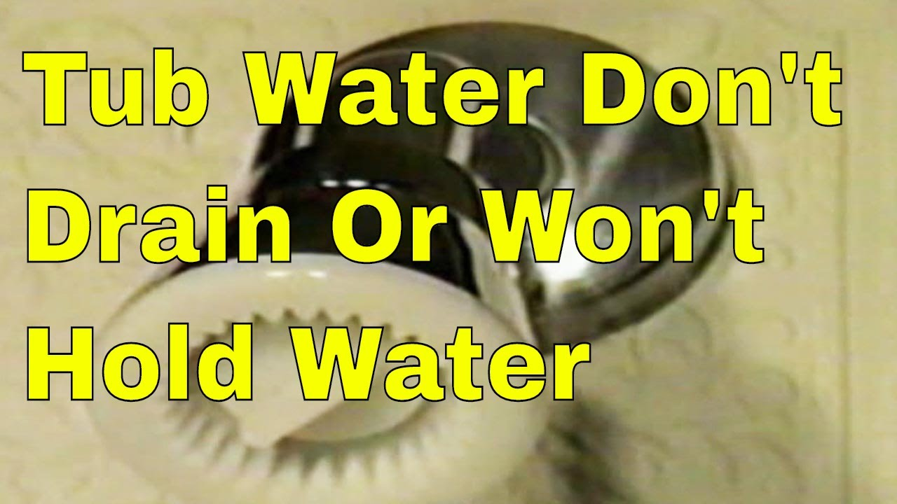 Tub Water Donu0027t Drain Or Wonu0027t Hold Water   YouTube