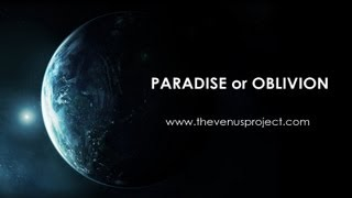 Paradise or Oblivion(Paradise or Oblivion http://www.thevenusproject.com https://www.facebook.com/TheVenusProjectGlobal This video presentation advocates a new ..., 2012-03-30T13:59:11.000Z)