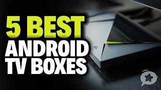 5 Best Android TV Boxes for 2019