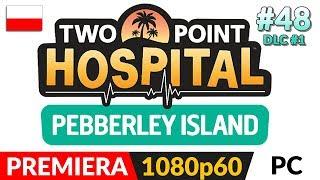 """TWO POINT HOSPITAL PL  #48 (odc.48 DLC) ⚕️ Nowy dodatek """"Wyspa Pebberley"""""""