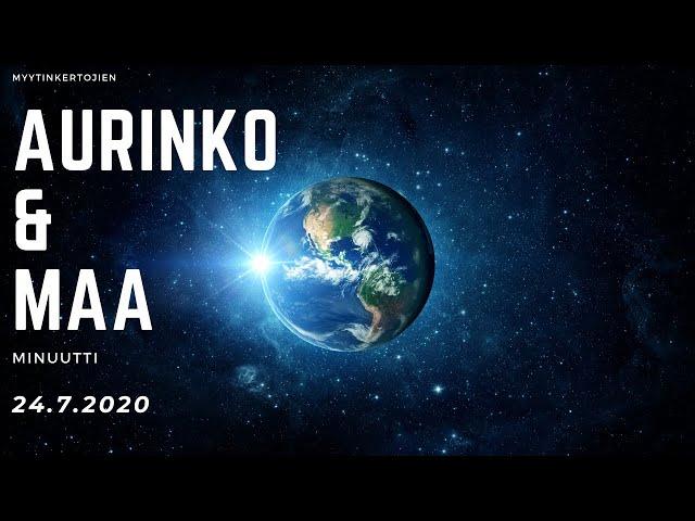 24.7.2020 - Aurinko & Maa minuutti