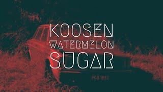 Koosen - Watermelon Sugar   Extended Music