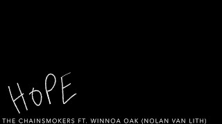 The Chainsmokers HOPE Ft Winnoa Oak Nolan van Lith Remix