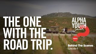 The One with the Road Trip // Alpha Youth Series Behind the Scenes Episode 9